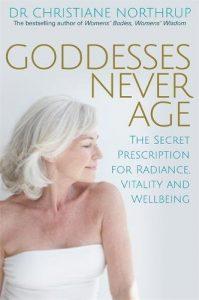 Goddesses Never Age Dr Christiane Northrup