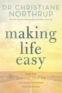 Making Life Easy Dr Christiane Northrup