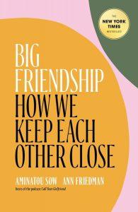 Big Friendship Aminatou Sow and Ann Freidman